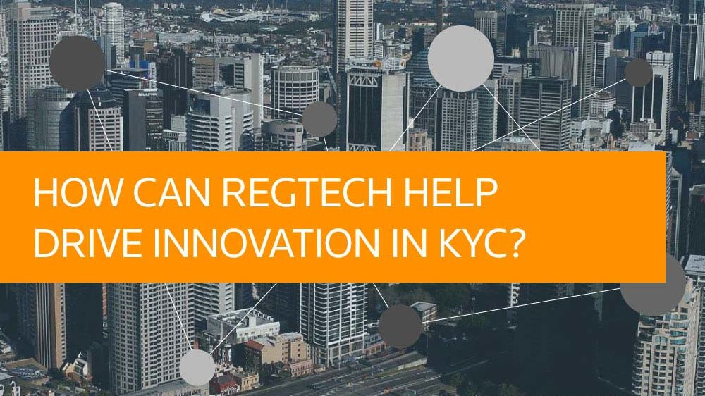 How can RegTech help drive innovation in KYC?