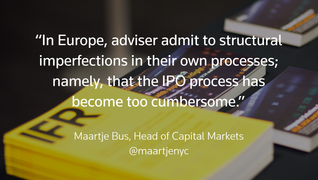 In Europe, advisers admit to structural imperfections in their own processes: namely, that the IPO process has become too cumbersome