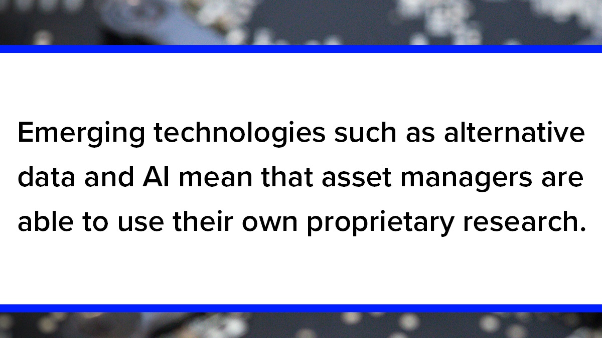 Emerging technologies mean that asset managers are able to use their own proprietary research