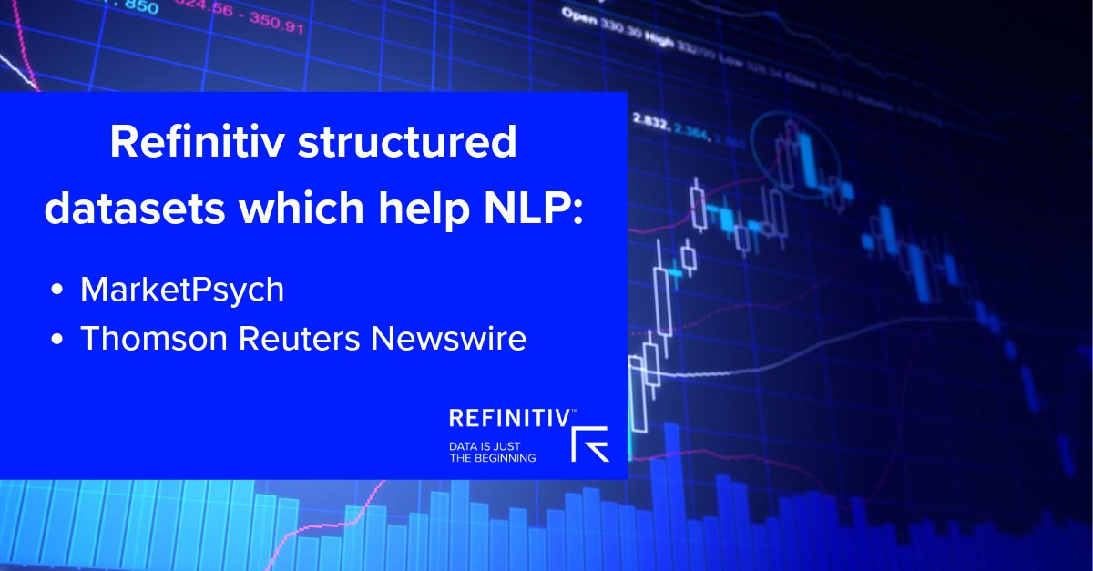 Refinitiv-structured datasets which help NLP: MarketPsych; Thomson Reuters Newswire.
