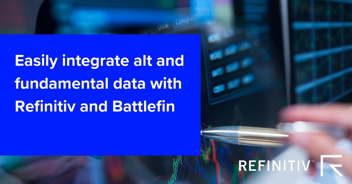 Easily integrate alt and fundamental data with Refinitiv and Battlefin. Alternative data in the search for alpha