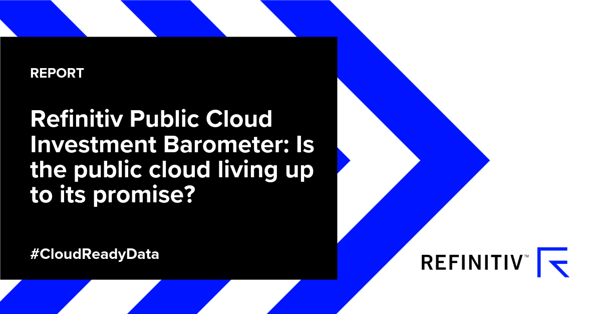 Refinitiv Public Cloud Investment Barometer: Is the public cloud living up to its promise?