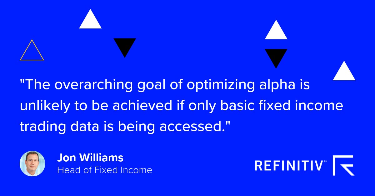 Jon Williams Quote. A holistic view of fixed income market data